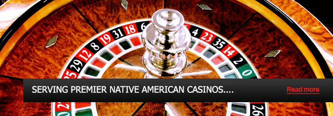 Serving Premier Indian Nation Casinos